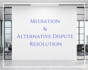Mediation and Alternative Dispute Resolution