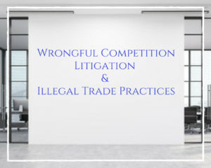 Wrongful competition litigation and illegal trade practices